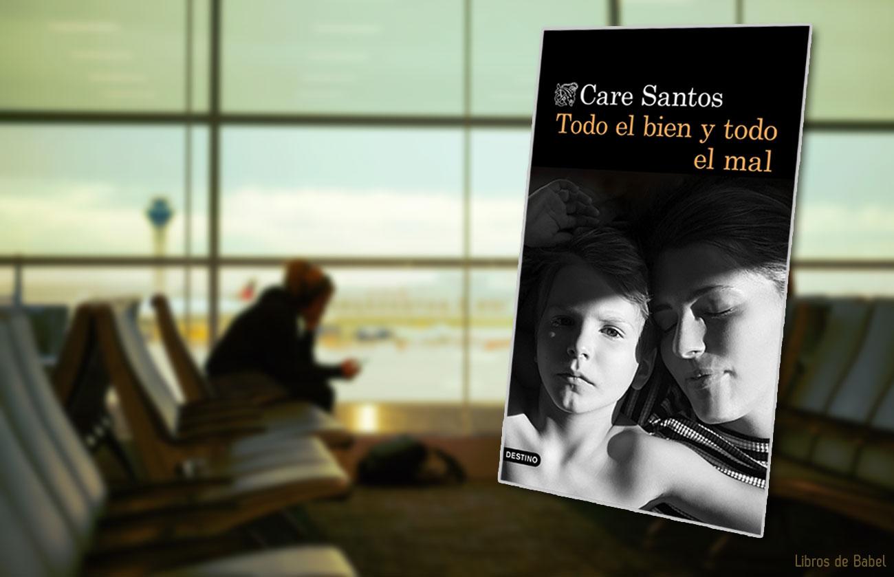 Reseña y sorteo: 'Todo el bien y todo el mal', de Care Santos